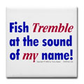 Fish tremble at the sound of my name!