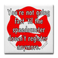 You're not going fast 'til the speedometer doesn't register anymore.